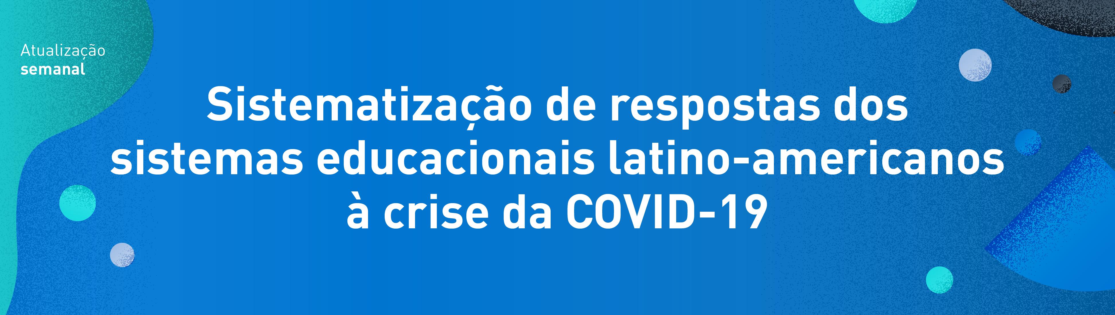 Sistematização de respostas dos sistemas educacionais latino-americanos à crise da COVID-19