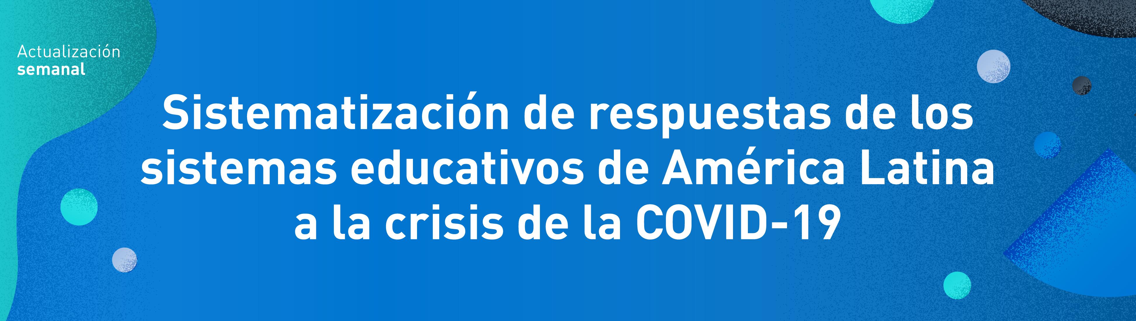 Sistematización de respuestas de los sistemas educativos de América Latina a la crisis de la COVID-19